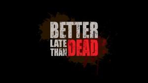 Better Late Than Dead Full indir + Torrent